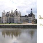 Escapade aux châteaux de la Loire #1 – Chambord le majestueux