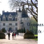 Escapade aux châteaux de la Loire #2 – Chenonceau le romantique